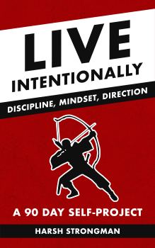 Live Intentionally: Discipline, Mindset, Direction - A 90 Day Self-Project Harsh Strongman PDF
